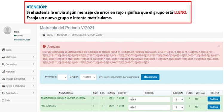 Si el sistema le envía algún mensaje de error en rojo significa que el grupo está LLENO. Escoja un nuevo grupo e intente matricularse.
