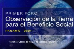 Segunda Temática de Primer día del Foro: Observación de la Tierra para el Beneficio Social.